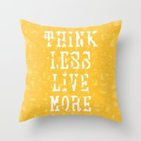 Think Less, Live More - … Throw Pillow