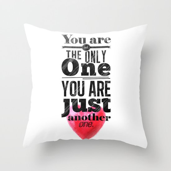 You are not the only One. Throw Pillow