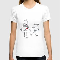 Robots Need Love Too Womens Fitted Tee White SMALL