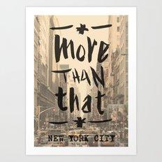 More Than That - New York City - Art Print