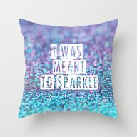 I Was Meant To Sparkle-p… Throw Pillow