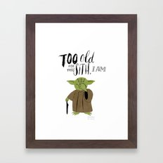 Yoda - Too old for this Sith I am  Framed Art Print