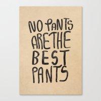 No Pants are the Best Pants  Canvas Print