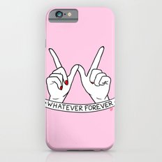 WHATEVER FOREVER iPhone 6 Slim Case