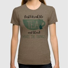 First I Drink The Tea And Then I Make The Things Womens Fitted Tee Tri-Coffee SMALL