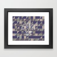 WE'RE NOT HALF AS BAD, A… Framed Art Print