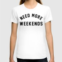 NEED MORE WEEKENDS Womens Fitted Tee White SMALL