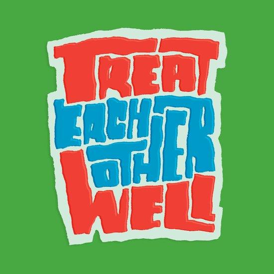 Treat Each Other Well Art Print