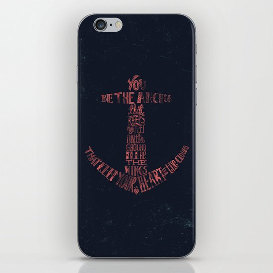 You be the anchor that keeps my feet on the ground... iPhone & iPod Skin