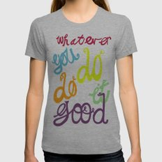 WHATEVER  YOU DO DO IT GOOD Womens Fitted Tee Athletic Grey SMALL
