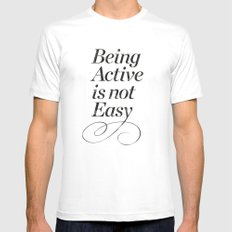 Being active is not easy. Mens Fitted Tee White SMALL
