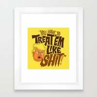 Treat 'em Like Shit! Framed Art Print