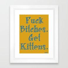 fuck bitches.  get kittens. Framed Art Print