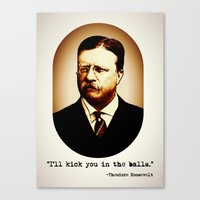Theodore Roosevelt  |  I'll Kick You In The Balls  |  Famous Quotes Canvas Print
