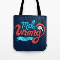 Make The Wrong Decision. Tote Bag