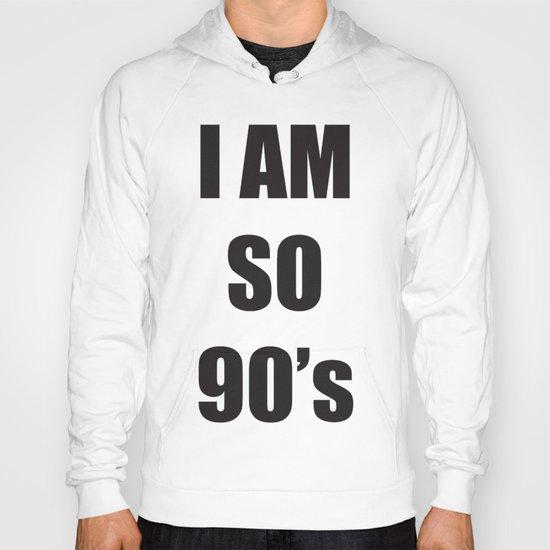 i am so 90's Hoody