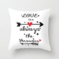 Love Is Always The Answe… Throw Pillow