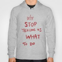 Stop Telling Us What To … Hoody