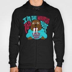 I'm the Walrus too, Dude. Hoody
