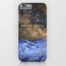 Never stop exploring mountains, space..... Slim Case iPhone 6s