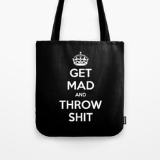 Keep Calm and Get Mad and Throw Shit Tote Bag