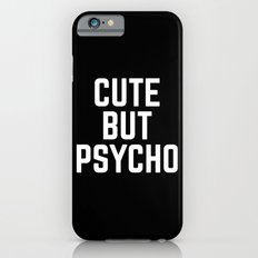 Cute But Psycho Funny Quote iPhone 6 Slim Case