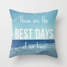 These Are the Best Days of Our Lives Throw Pillow