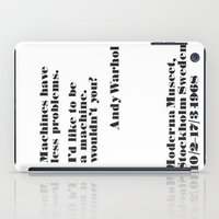WARHOL: Machine have less problems. I'd like to be a machine. Wouldn't you? iPad Case