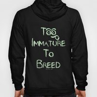 Too Immature To Breed - … Hoody