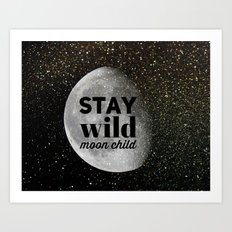 Stay Wild Moon Child (go… Art Print