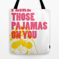 I Like Those Pajamas On You Tote Bag