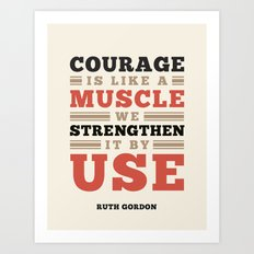 Courage Is Like A Muscle Art Print