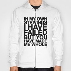 IN MY OWN STRIVINGS I HAVE FAILED, BUT YOU HAVE MADE ME WHOLE (A Prayer) Hoody