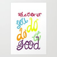 WHATEVER  YOU DO DO IT G… Art Print