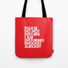 PLEASE DO NOT DISTURB I AM DISTURBED ENOUGH ALREADY Tote Bag