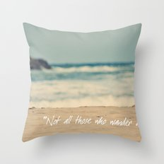 Not all those who wander are lost. Throw Pillow