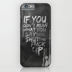 If you don't mean what you say then shut the fuck up iPhone 6 Slim Case