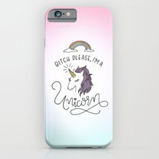 Bitch Please, I'm a Unicorn Slim Case iPhone 6s
