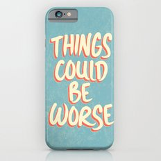 Things Could Be Worse iPhone 6 Slim Case