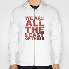 WE ARE ALL THE LEAST OF THESE (Matthew 25) Hoody
