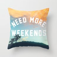 Throw Pillow featuring NEED MORE WEEKENDS by Wesley Bird