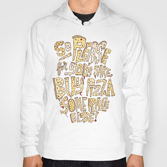 Buy Pizza Someplace Else! Hoody