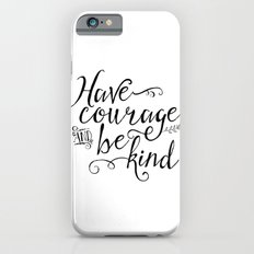 Have Courage and Be Kind (BW) iPhone 6 Slim Case
