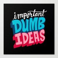 IMPORTANT DUMB IDEAS Canvas Print