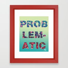 PROBLEMATIC Framed Art Print