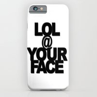 LOL @ YOUR FACE iPhone 6 Slim Case