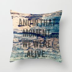 And In That Moment, We Were Alive Throw Pillow