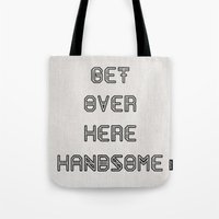 Get Over Here Handsome Tote Bag