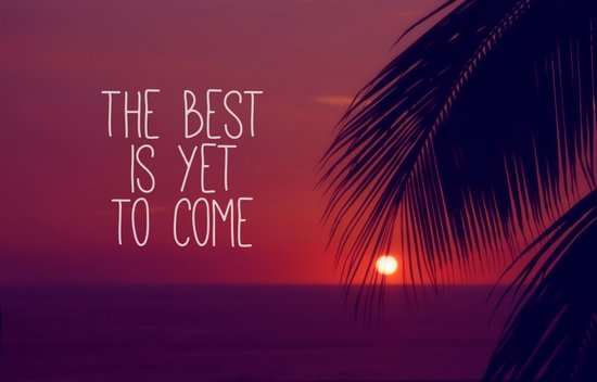 the best is yet to come Art Print