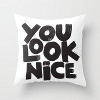 YOU LOOK NICE Throw Pillow